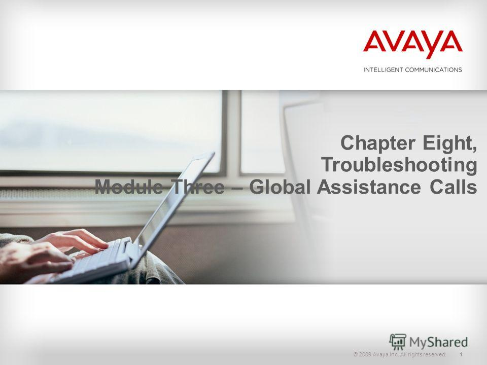 © 2009 Avaya Inc. All rights reserved.1 Chapter Eight, Troubleshooting Module Three – Global Assistance Calls