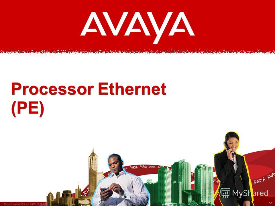 36 © 2007 Avaya Inc. All rights reserved. Avaya – Confidential. Processor Ethernet (PE)