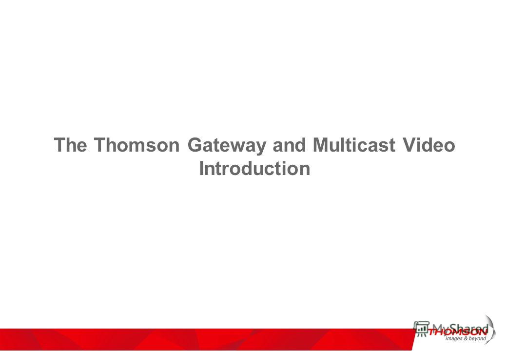 The Thomson Gateway and Multicast Video Introduction