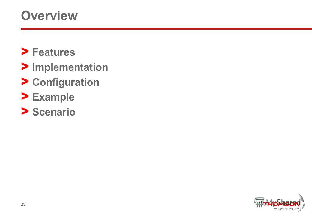 25 Overview > Features > Implementation > Configuration > Example > Scenario