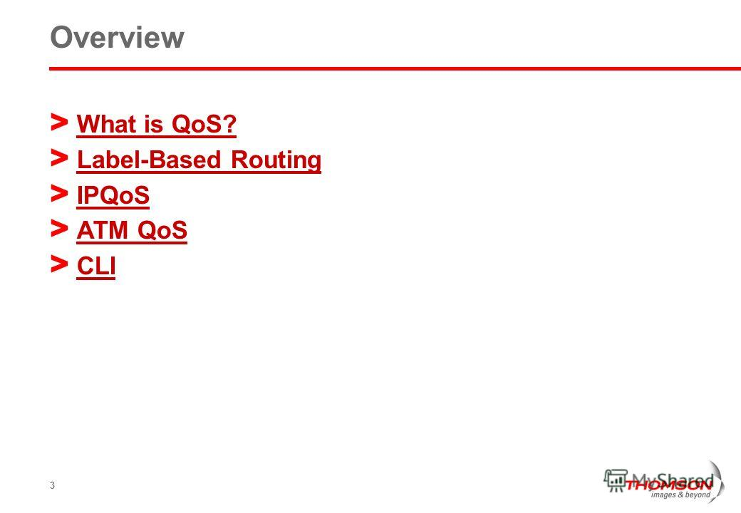 3 Overview > What is QoS? What is QoS? > Label-Based Routing Label-Based Routing > IPQoS IPQoS > ATM QoS ATM QoS > CLI CLI