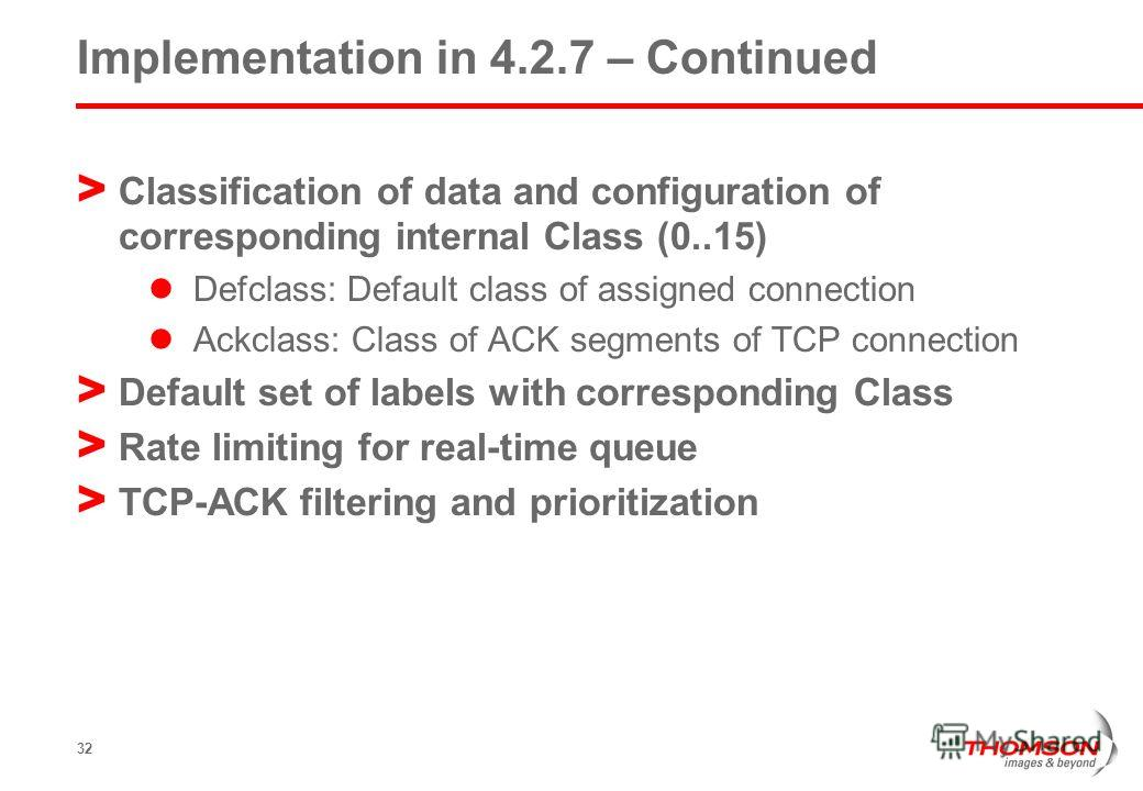 32 Implementation in 4.2.7 – Continued > Classification of data and configuration of corresponding internal Class (0..15) Defclass: Default class of assigned connection Ackclass: Class of ACK segments of TCP connection > Default set of labels with co