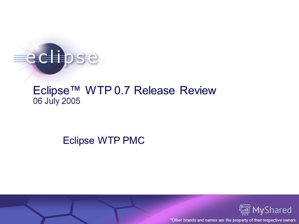 © 2002 IBM Corporation Confidential | Date | Other Information, if necessary Eclipse WTP 0.7 Release Review 06 July 2005 Eclipse WTP PMC *Other brands and names are the property of their respective owners