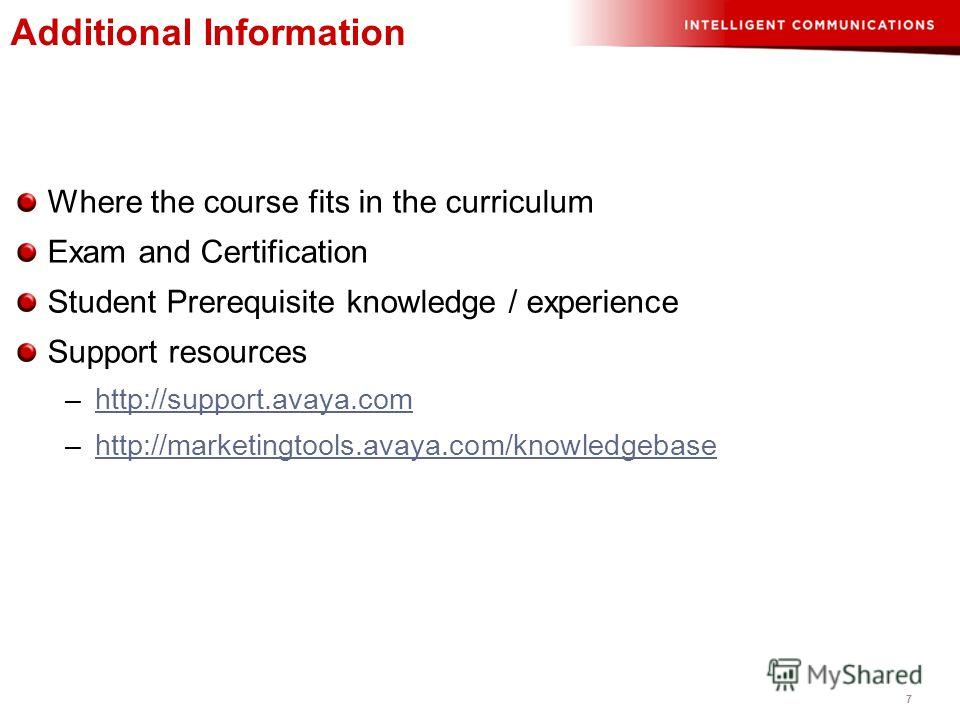 7 Where the course fits in the curriculum Exam and Certification Student Prerequisite knowledge / experience Support resources –http://support.avaya.comhttp://support.avaya.com –http://marketingtools.avaya.com/knowledgebasehttp://marketingtools.avaya