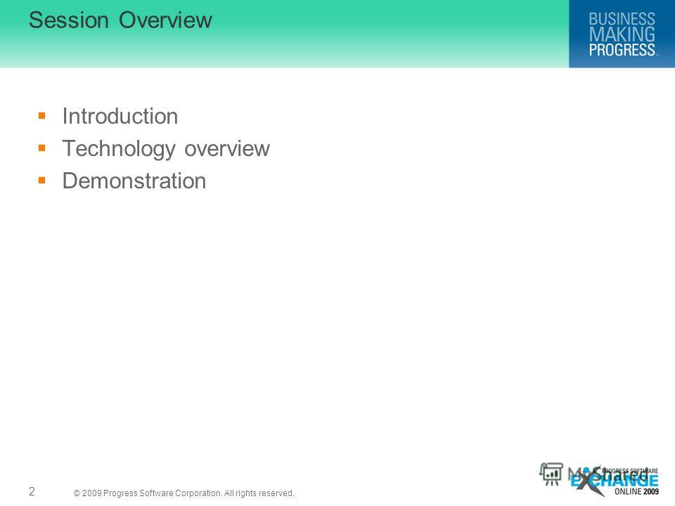 © 2009 Progress Software Corporation. All rights reserved. Session Overview Introduction Technology overview Demonstration 2