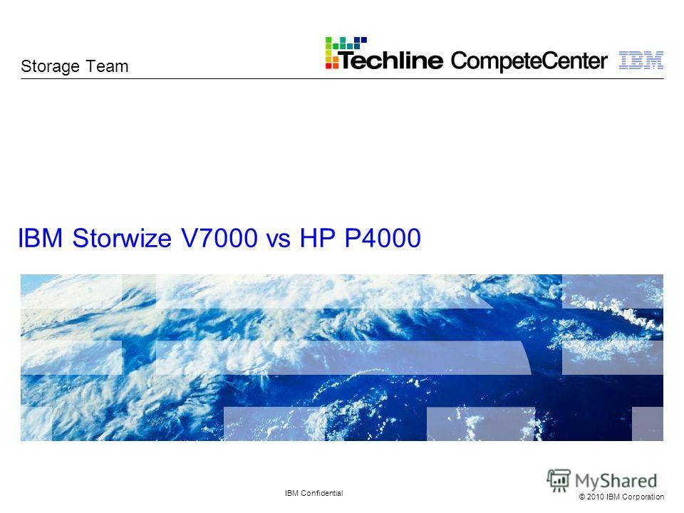 © 2010 IBM Corporation IBM Storwize V7000 vs HP P4000 IBM Confidential Storage Team