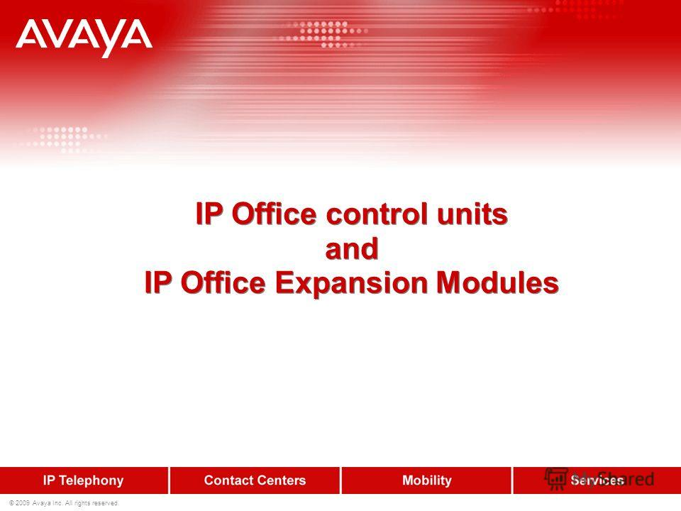 © 2009 Avaya Inc. All rights reserved. IP Office control units and IP Office Expansion Modules