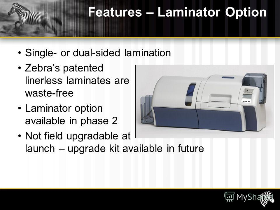 Features – Laminator Option Single- or dual-sided lamination Zebras patented linerless laminates are waste-free Laminator option available in phase 2 Not field upgradable at launch – upgrade kit available in future Zebra Confidential11