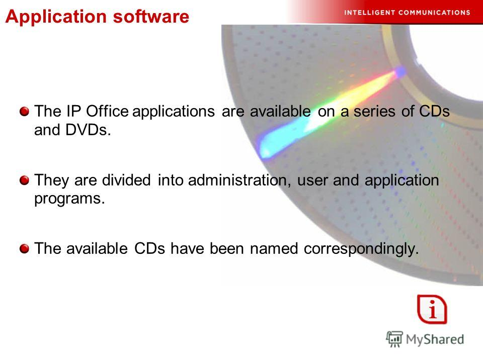 The IP Office applications are available on a series of CDs and DVDs. They are divided into administration, user and application programs. The available CDs have been named correspondingly.