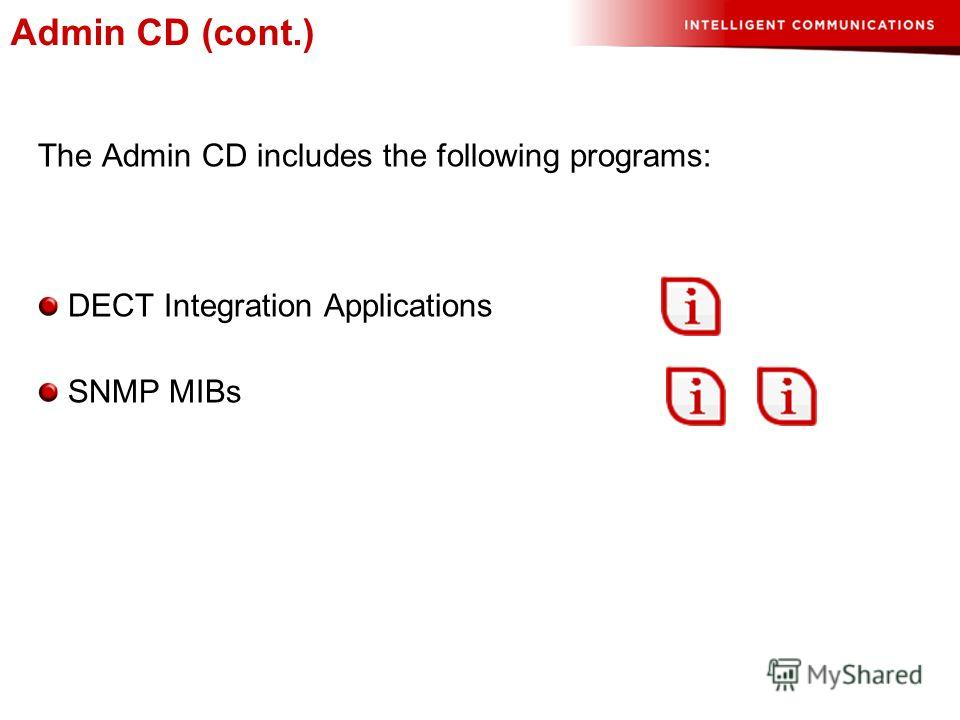 Admin CD (cont.) The Admin CD includes the following programs: DECT Integration Applications SNMP MIBs