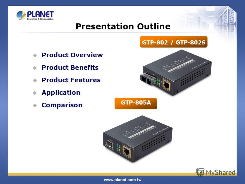 Presentation Outline Product Overview Product Benefits Product Features Application Comparison GTP-802 / GTP-802S GTP-805A