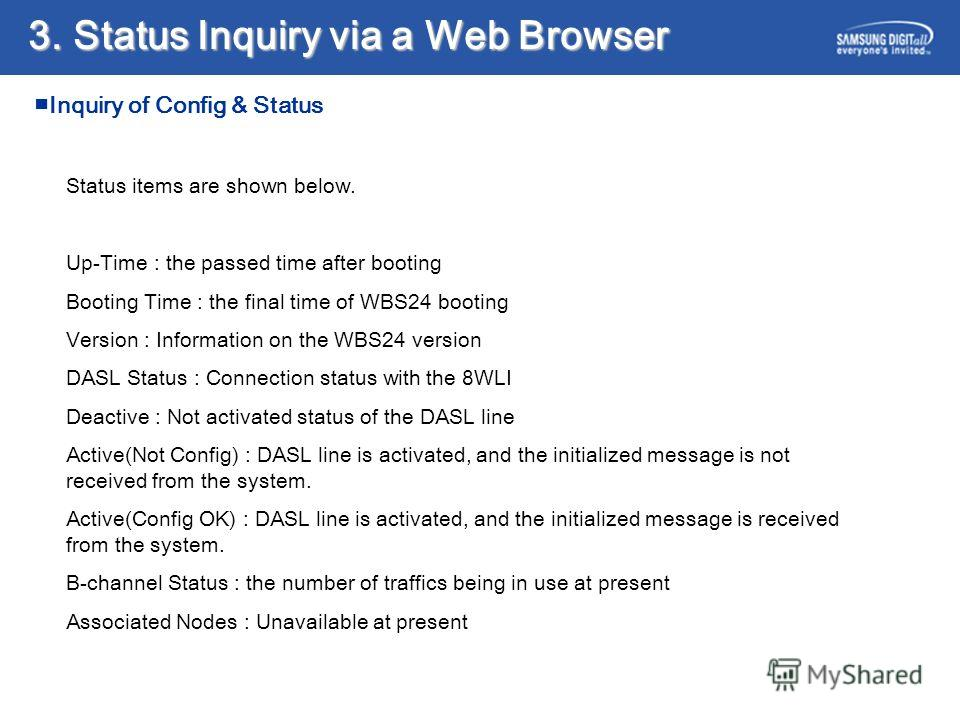 3. Status Inquiry via a Web Browser Status items are shown below. Up-Time : the passed time after booting Booting Time : the final time of WBS24 booting Version : Information on the WBS24 version DASL Status : Connection status with the 8WLI Deactive