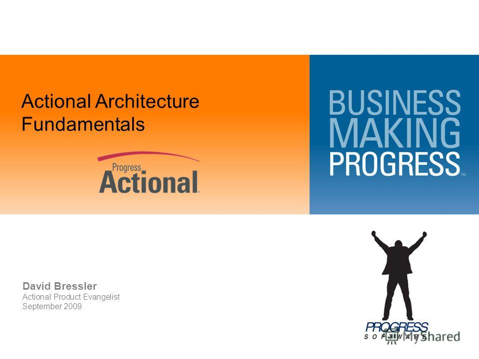 Actional Architecture Fundamentals David Bressler Actional Product Evangelist September 2009