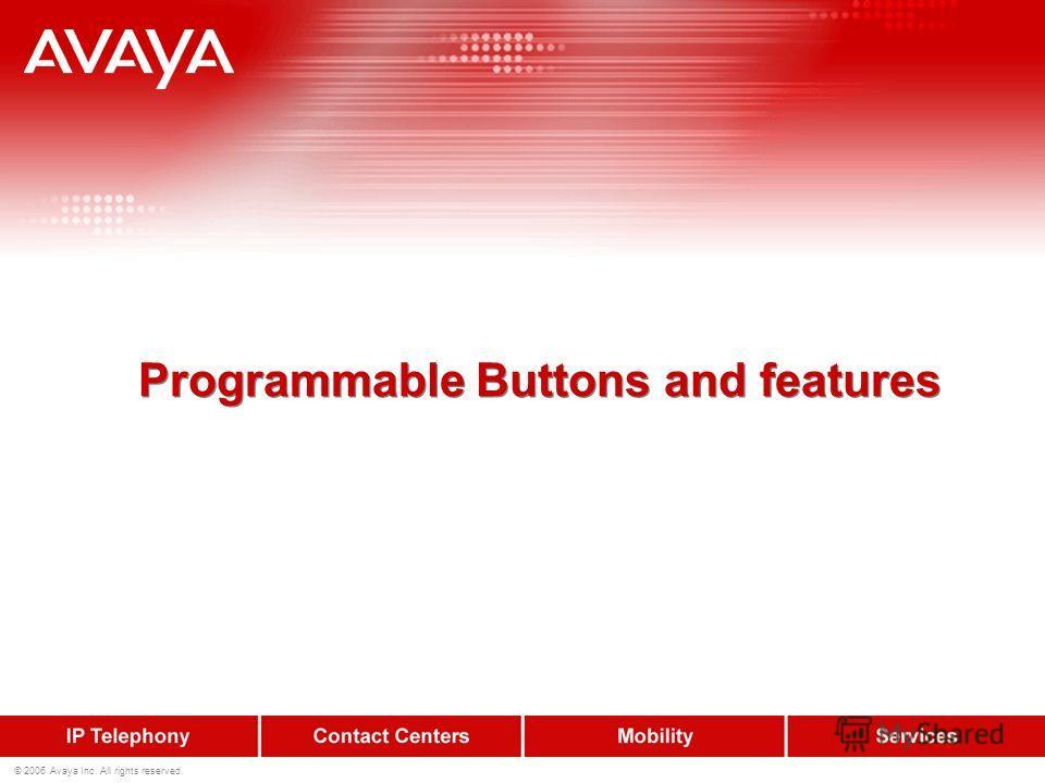 © 2006 Avaya Inc. All rights reserved. Programmable Buttons and features
