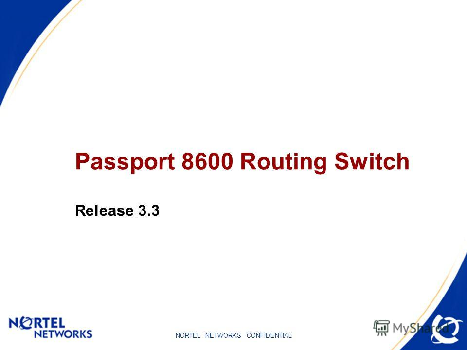 NORTEL NETWORKS CONFIDENTIAL Passport 8600 Routing Switch Release 3.3