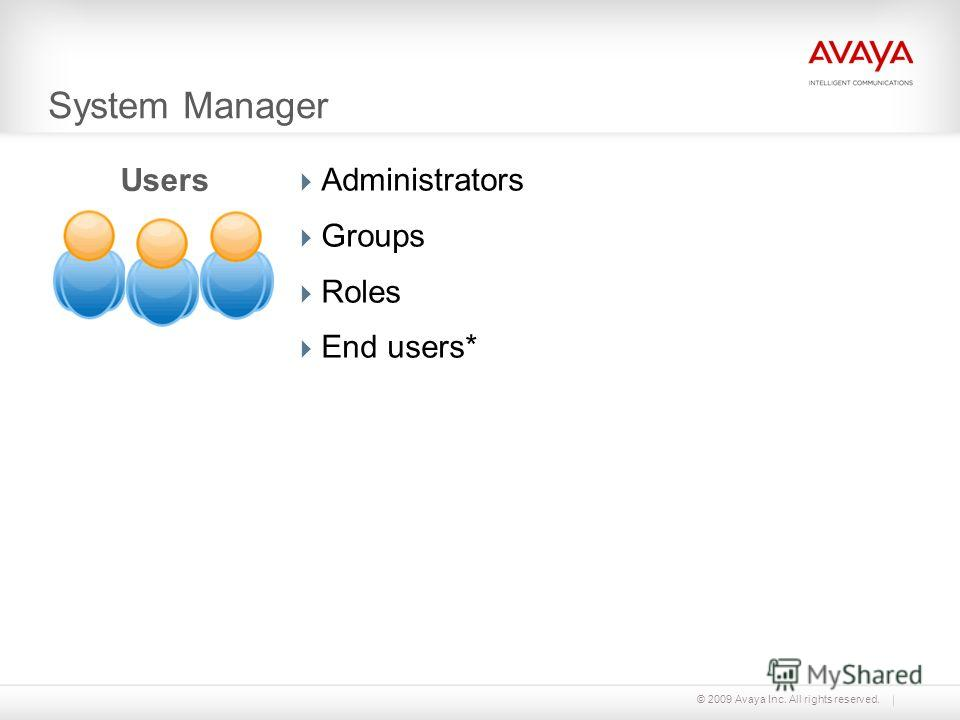 © 2009 Avaya Inc. All rights reserved. System Manager Administrators Groups Roles End users* Users