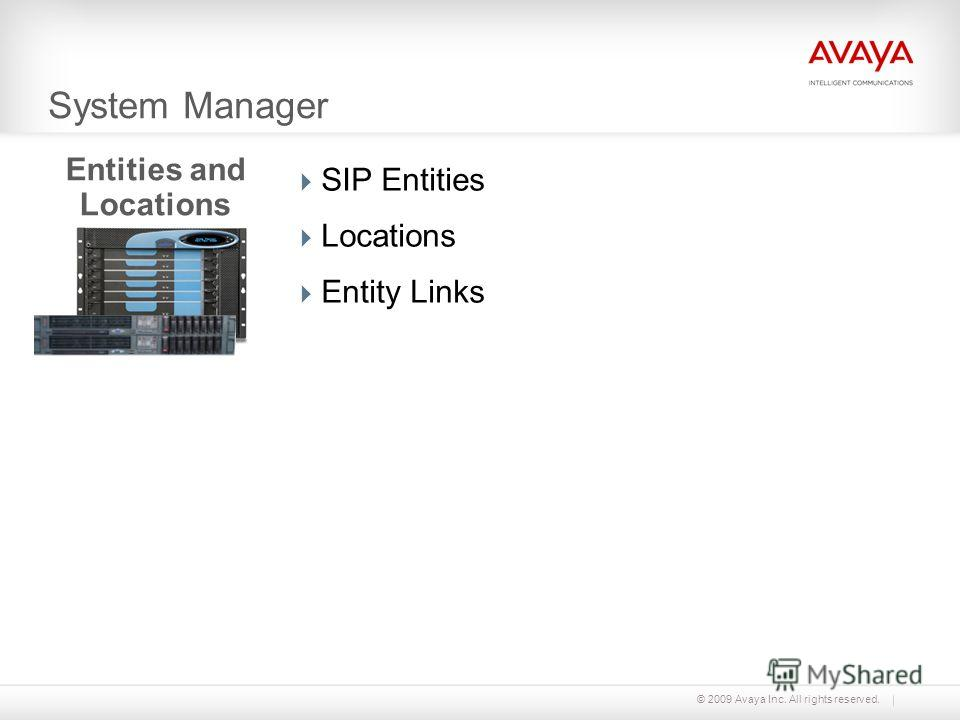 © 2009 Avaya Inc. All rights reserved. System Manager SIP Entities Locations Entity Links Entities and Locations