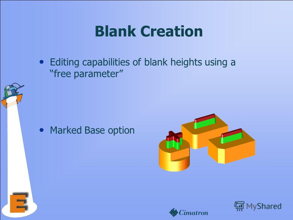 Blank Creation Editing capabilities of blank heights using a free parameter Marked Base option