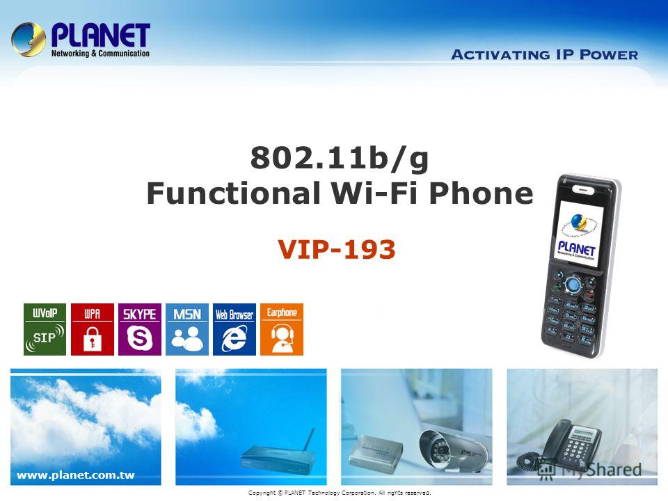 www.planet.com.tw VIP-193 802.11b/g Functional Wi-Fi Phone Copyright © PLANET Technology Corporation. All rights reserved.