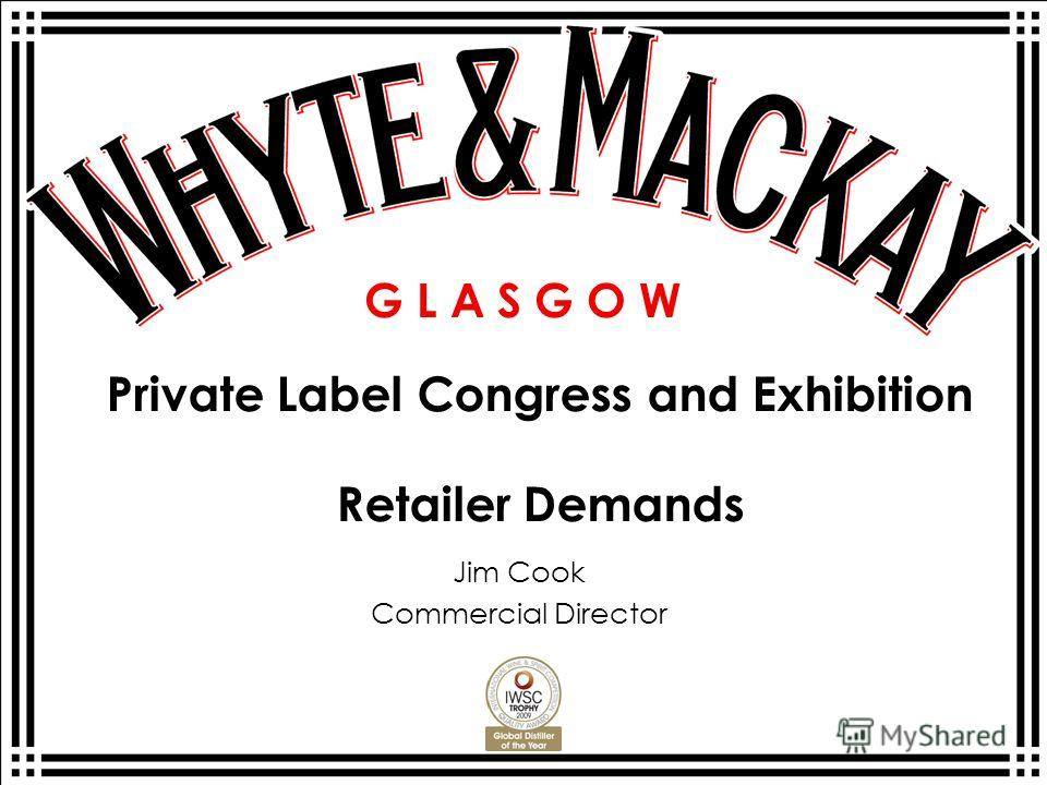 G L A S G O W Jim Cook Commercial Director Private Label Congress and Exhibition Retailer Demands
