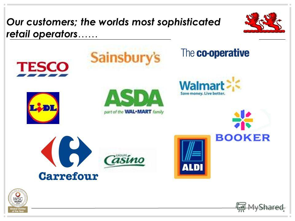 4 Selection Of Our Customer Base Our customers; the worlds most sophisticated retail operators ……