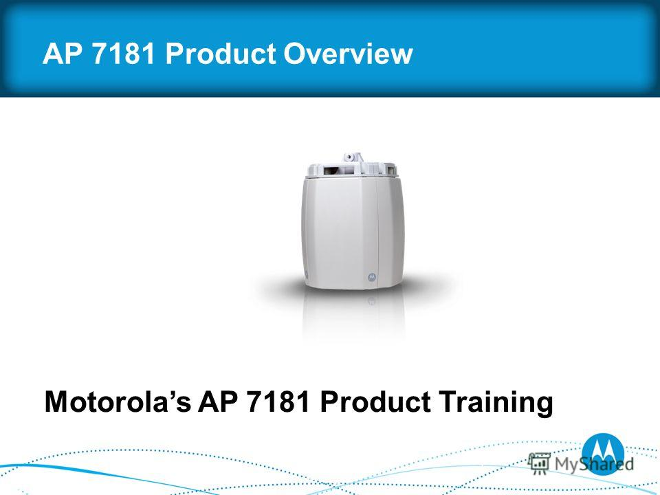 AP 7181 Product Overview Motorolas AP 7181 Product Training