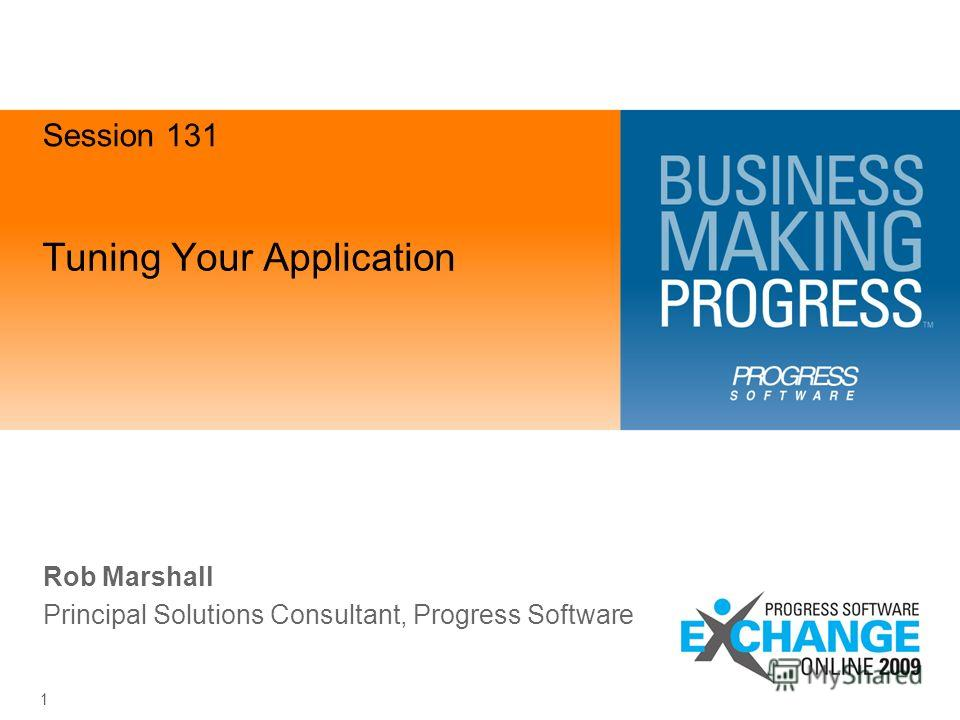 1 Tuning Your Application Rob Marshall Principal Solutions Consultant, Progress Software Session 131