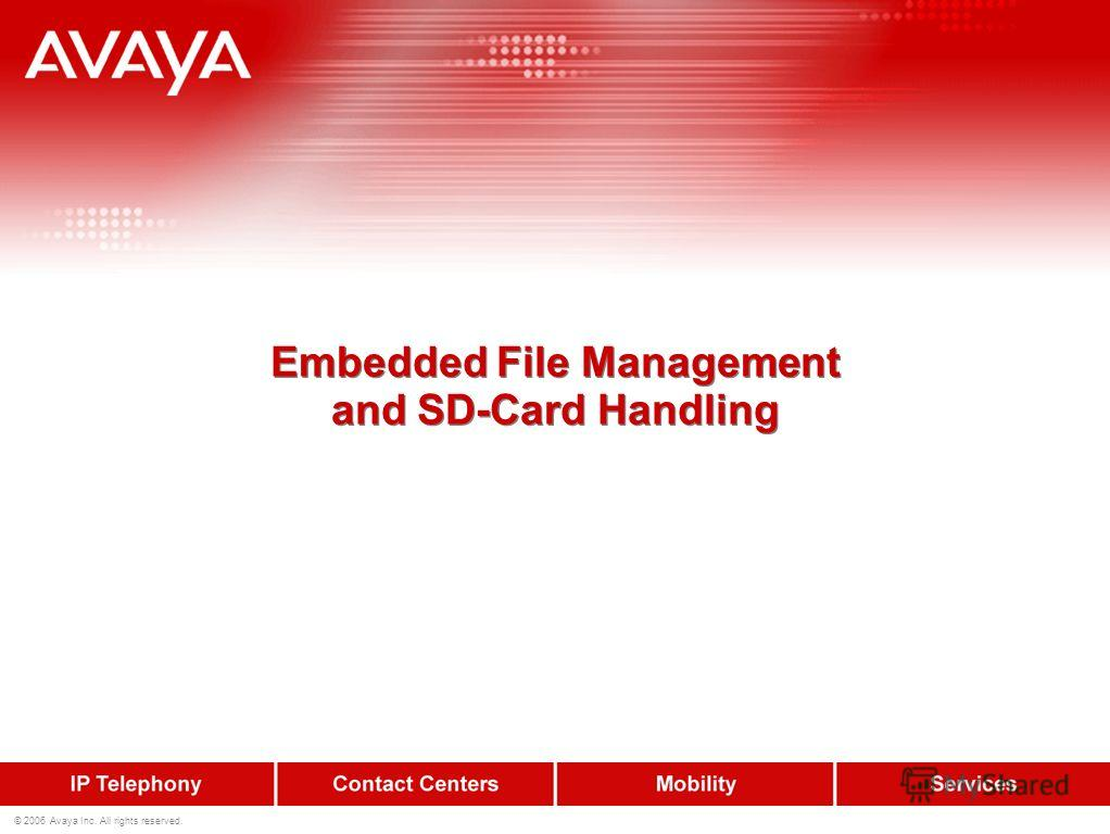 © 2006 Avaya Inc. All rights reserved. Embedded File Management and SD-Card Handling