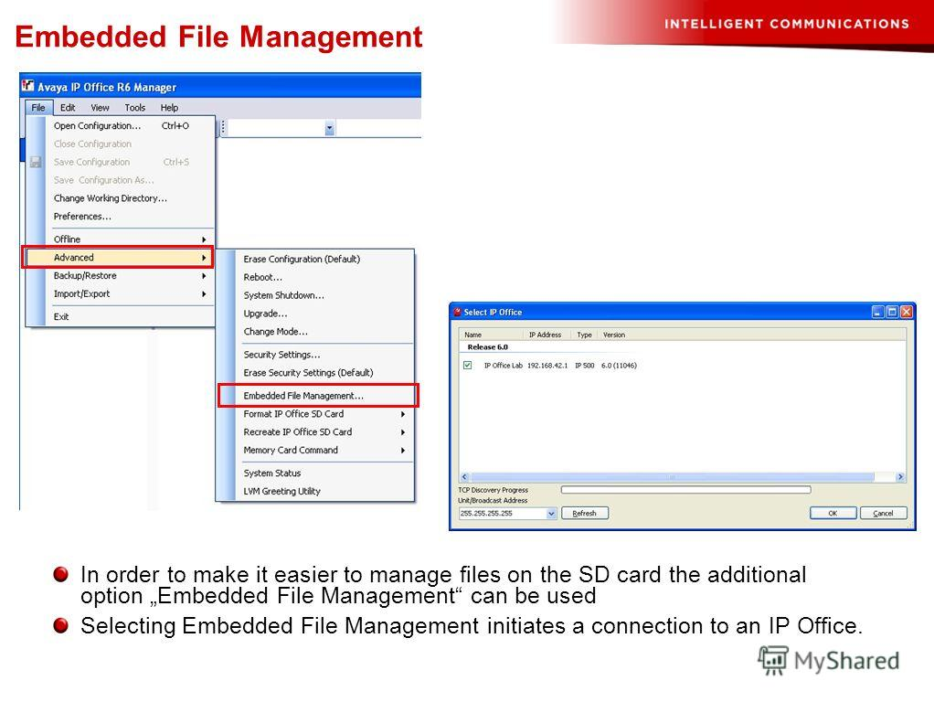 In order to make it easier to manage files on the SD card the additional option Embedded File Management can be used Selecting Embedded File Management initiates a connection to an IP Office. Embedded File Management