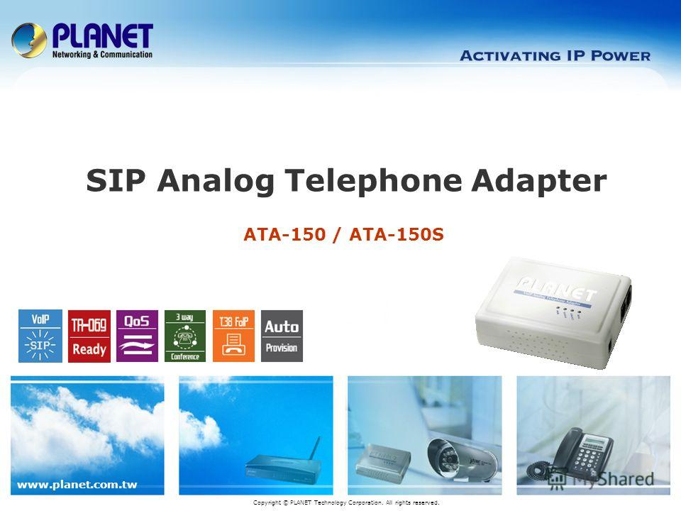 www.planet.com.tw ATA-150 / ATA-150S SIP Analog Telephone Adapter Copyright © PLANET Technology Corporation. All rights reserved.
