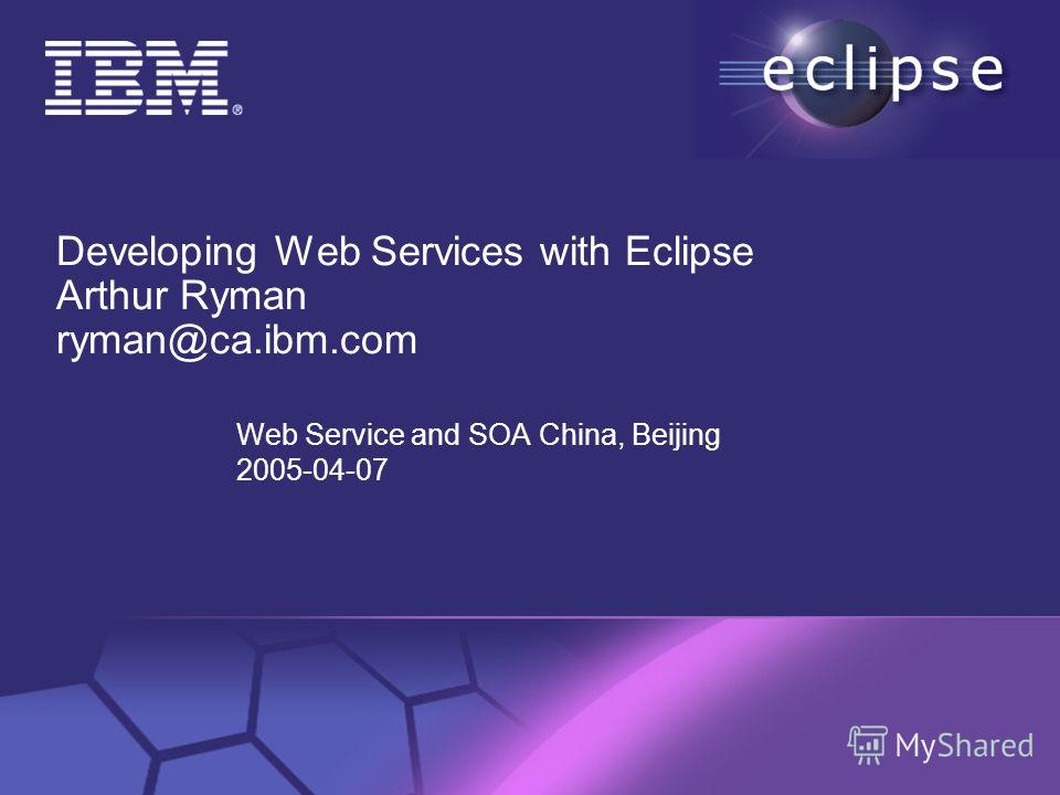 © 2002 IBM Corporation Confidential | Date | Other Information, if necessary Developing Web Services with Eclipse Arthur Ryman ryman@ca.ibm.com Web Service and SOA China, Beijing 2005-04-07