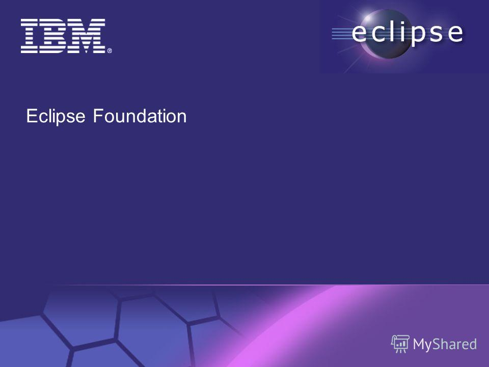 © 2002 IBM Corporation Confidential | Date | Other Information, if necessary Eclipse Foundation