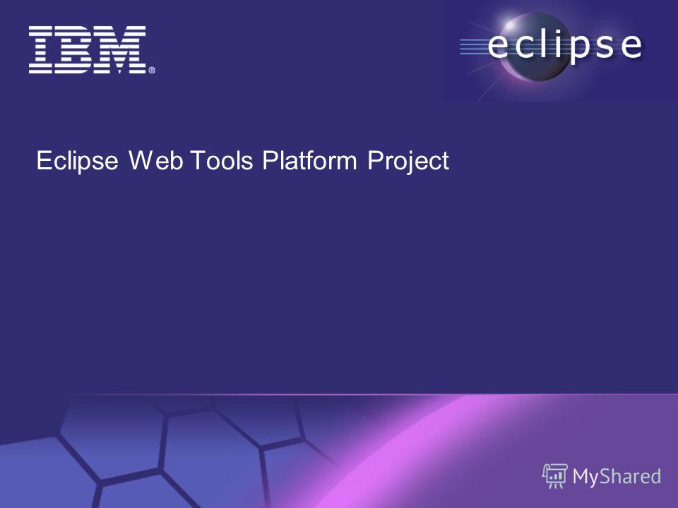© 2002 IBM Corporation Confidential | Date | Other Information, if necessary Eclipse Web Tools Platform Project