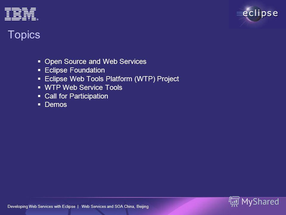 Developing Web Services with Eclipse | Web Services and SOA China, Beijing Topics Open Source and Web Services Eclipse Foundation Eclipse Web Tools Platform (WTP) Project WTP Web Service Tools Call for Participation Demos