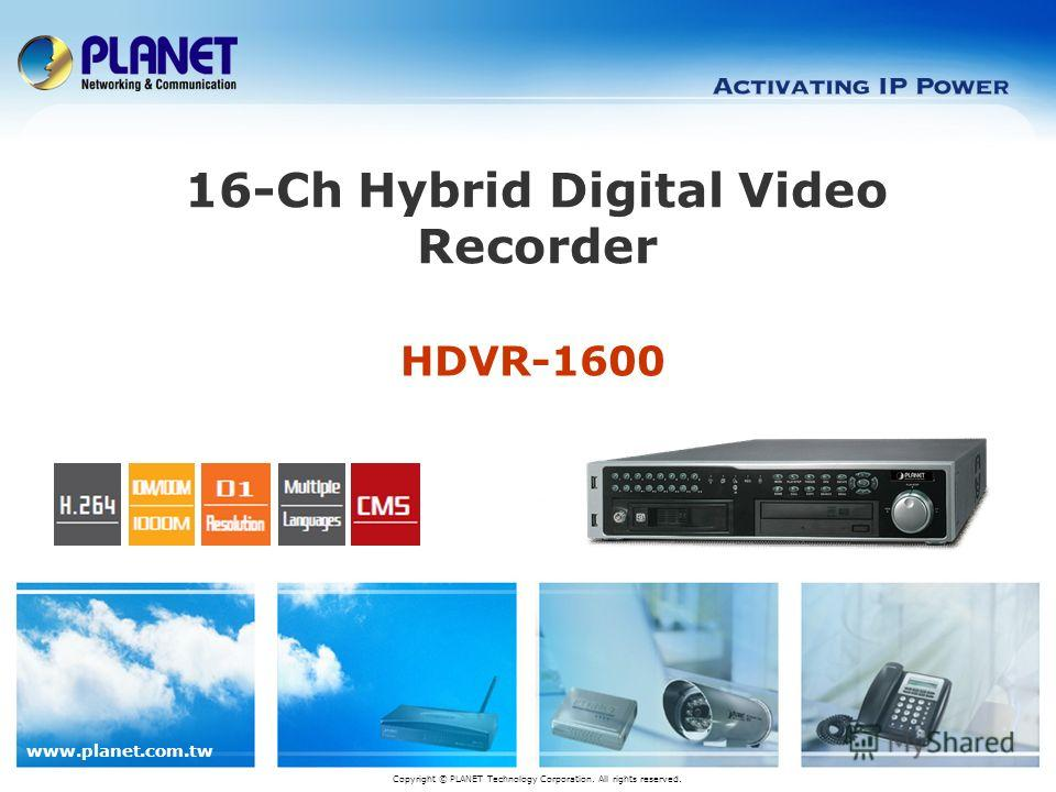 www.planet.com.tw HDVR-1600 16-Ch Hybrid Digital Video Recorder Copyright © PLANET Technology Corporation. All rights reserved.
