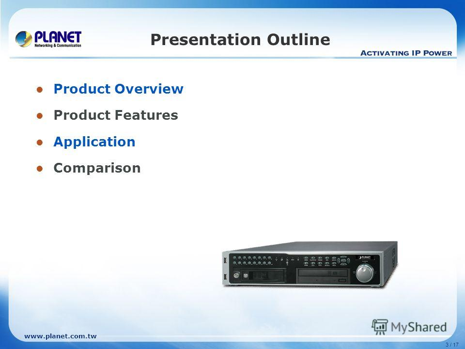 www.planet.com.tw 3 / 17 Presentation Outline Product Overview Product Features Application Comparison