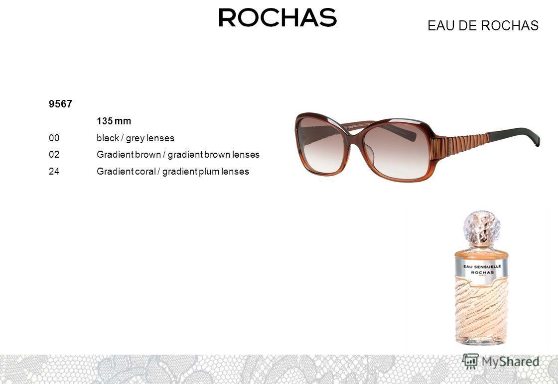 EAU DE ROCHAS 9567 135 mm 00black / grey lenses 02Gradient brown / gradient brown lenses 24Gradient coral / gradient plum lenses