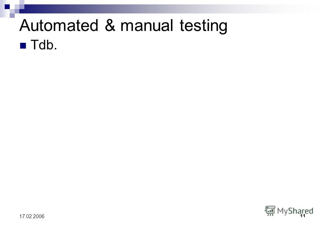11 17.02.2006 Automated & manual testing Tdb.