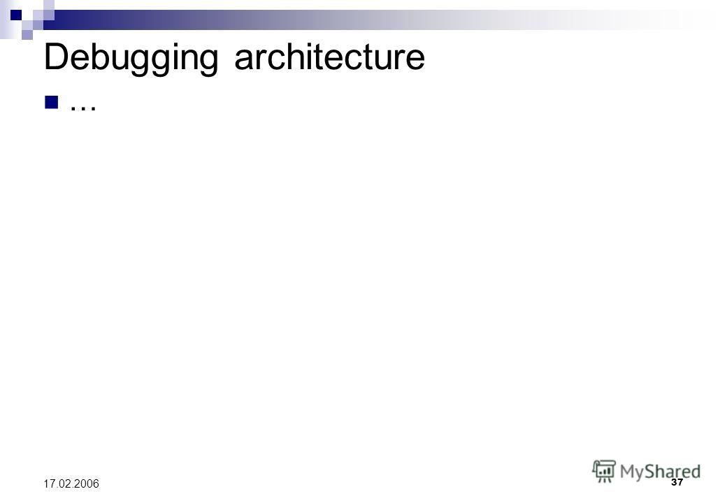 37 17.02.2006 Debugging architecture …