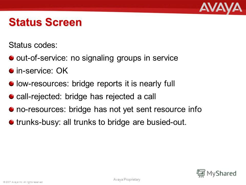 © 2007 Avaya Inc. All rights reserved. Avaya Proprietary Status codes: out-of-service: no signaling groups in service in-service: OK low-resources: bridge reports it is nearly full call-rejected: bridge has rejected a call no-resources: bridge has no