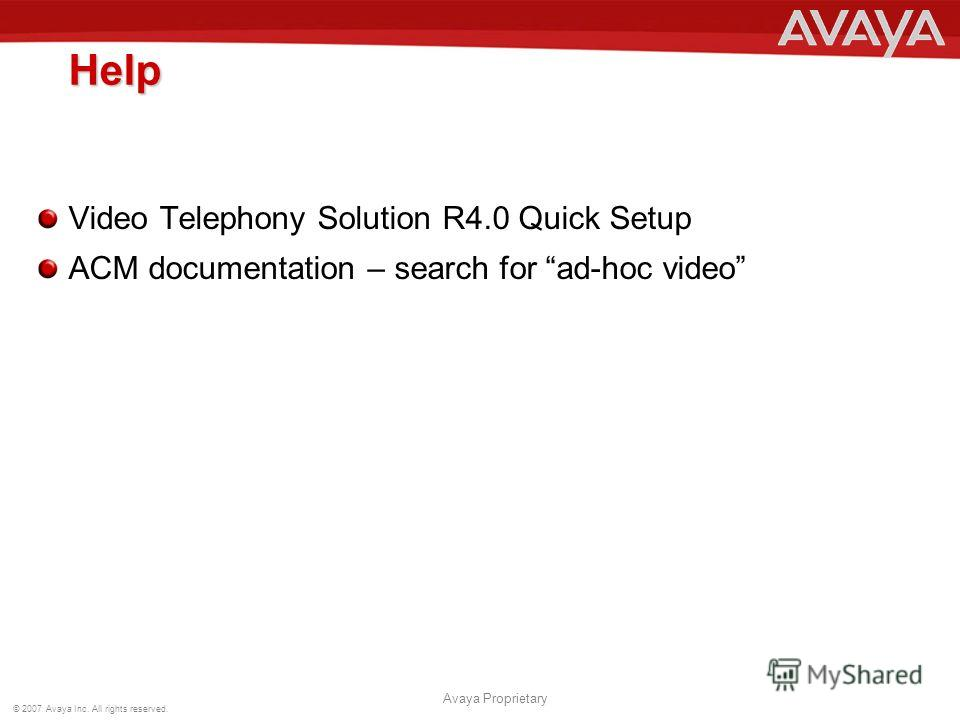 © 2007 Avaya Inc. All rights reserved. Avaya Proprietary Help Video Telephony Solution R4.0 Quick Setup ACM documentation – search for ad-hoc video