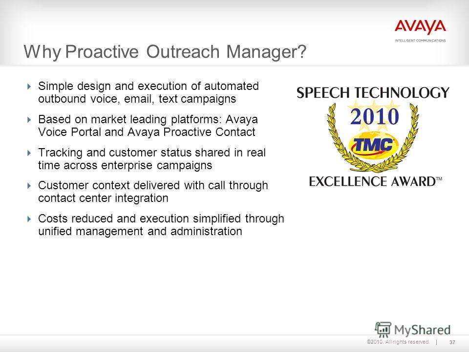 ©2010. All rights reserved. Why Proactive Outreach Manager? Simple design and execution of automated outbound voice, email, text campaigns Based on market leading platforms: Avaya Voice Portal and Avaya Proactive Contact Tracking and customer status