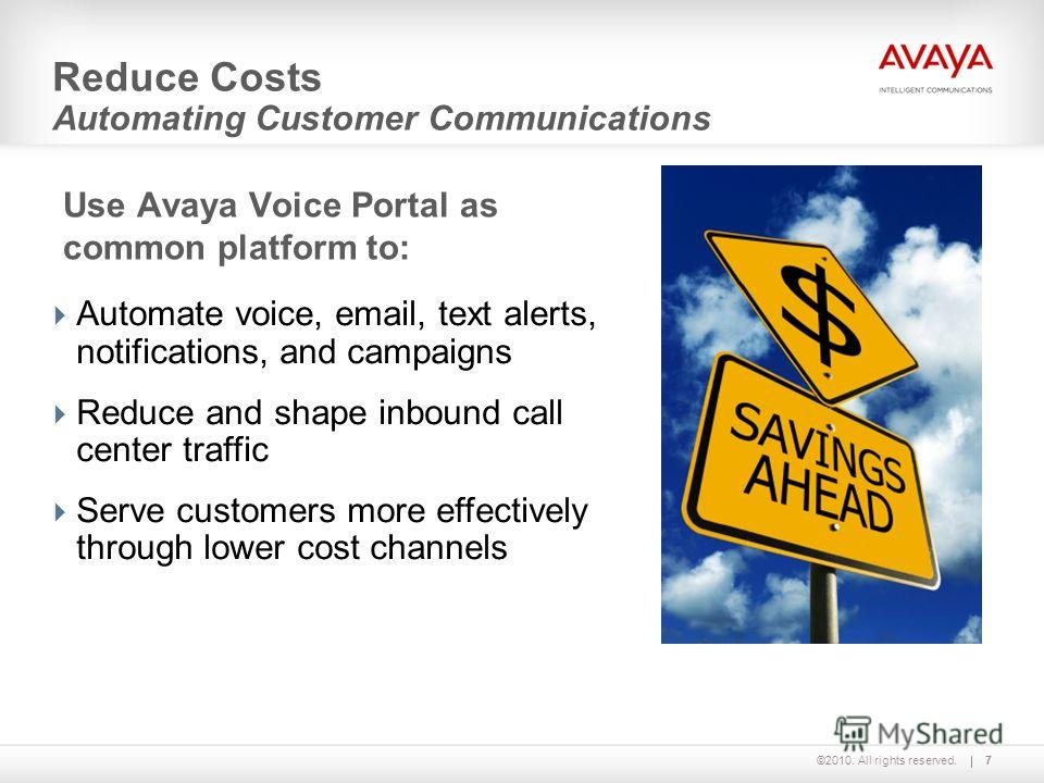 ©2010. All rights reserved. Reduce Costs Automating Customer Communications Use Avaya Voice Portal as common platform to: 7 Automate voice, email, text alerts, notifications, and campaigns Reduce and shape inbound call center traffic Serve customers