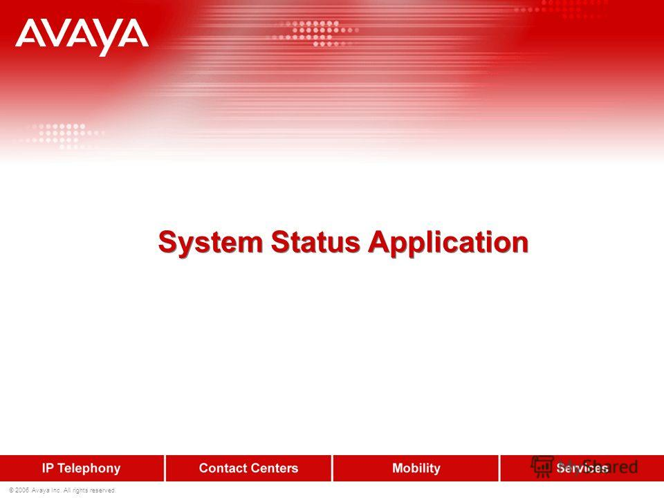 © 2006 Avaya Inc. All rights reserved. System Status Application