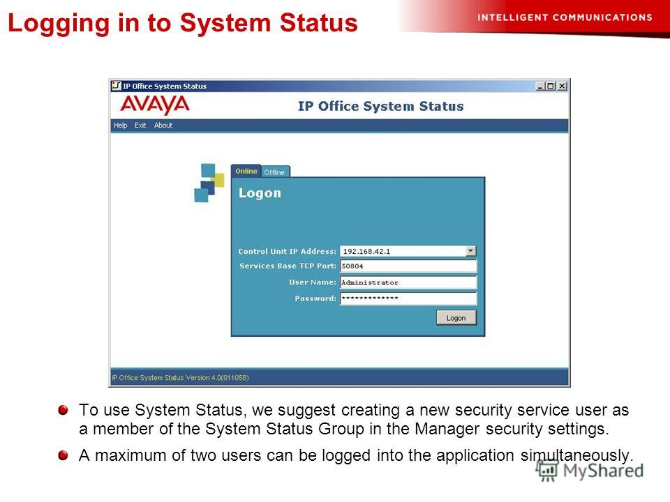 To use System Status, we suggest creating a new security service user as a member of the System Status Group in the Manager security settings. A maximum of two users can be logged into the application simultaneously. Logging in to System Status