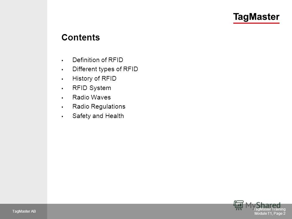 TagMaster AB TagMaster Training Module T1, Page 2 Contents Definition of RFID Different types of RFID History of RFID RFID System Radio Waves Radio Regulations Safety and Health