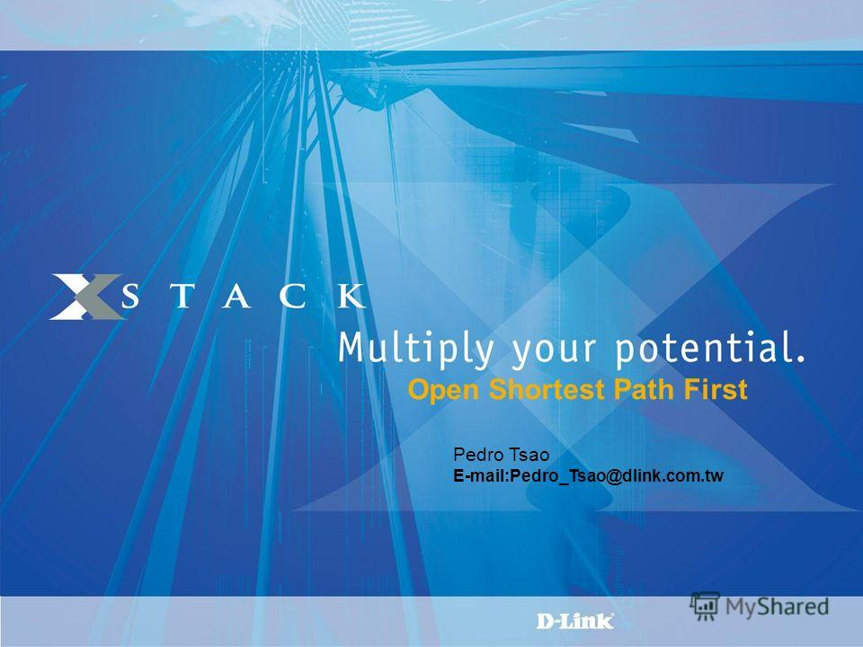 Open Shortest Path First Pedro Tsao E-mail:Pedro_Tsao@dlink.com.tw