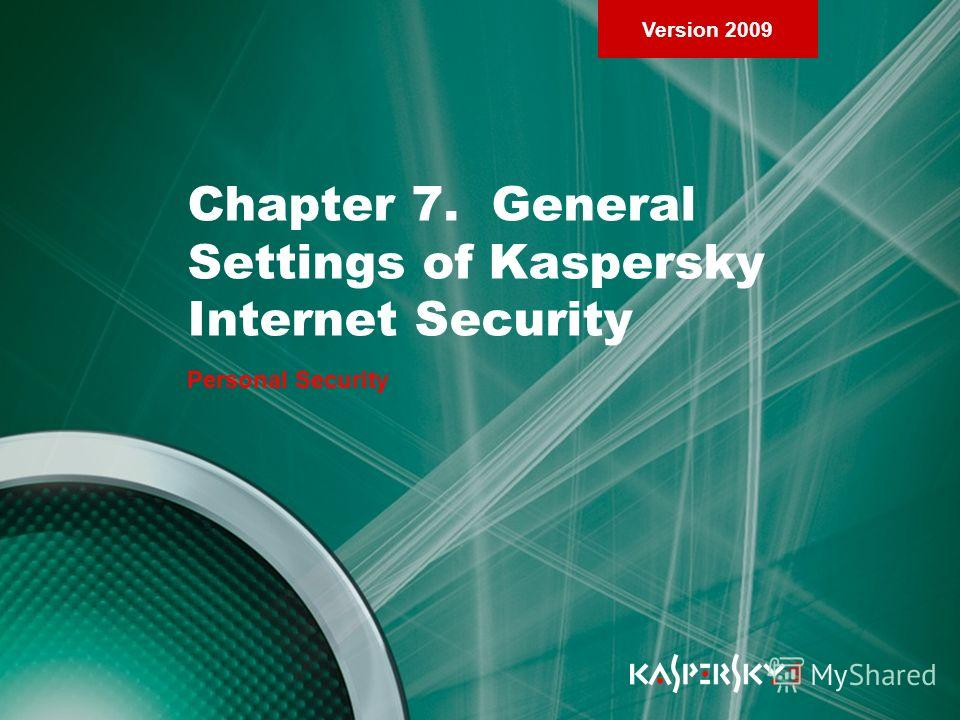 Version 2009 Chapter 7. General Settings of Kaspersky Internet Security Personal Security