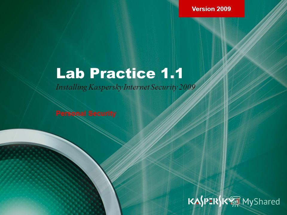 Version 2009 Lab Practice 1.1 Installing Kaspersky Internet Security 2009 Personal Security