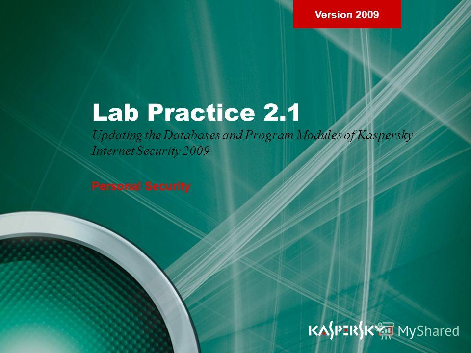 Version 2009 Lab Practice 2.1 Updating the Databases and Program Modules of Kaspersky Internet Security 2009 Personal Security